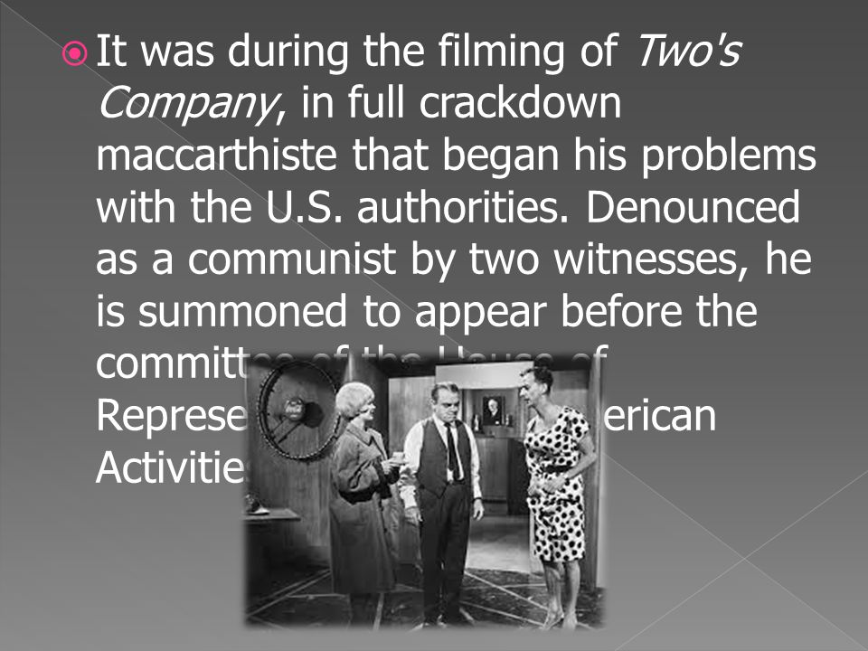  Recorded on the blacklist of the Hollywood movie industry, his career collapsed.