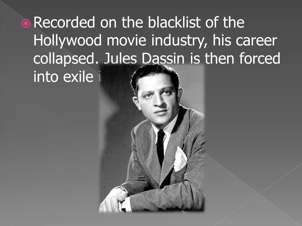  Recorded on the blacklist of the Hollywood movie industry, his career collapsed. Jules Dassin is then forced into exile in Europe.