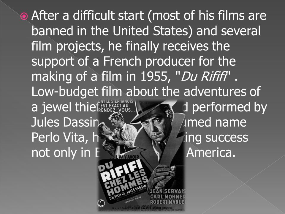  After a difficult start (most of his films are banned in the United States) and several film projects, he finally receives the support of a French p