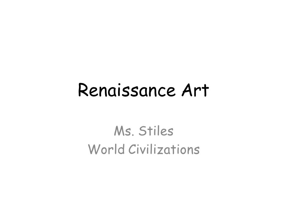 Renaissance Art Ms. Stiles World Civilizations