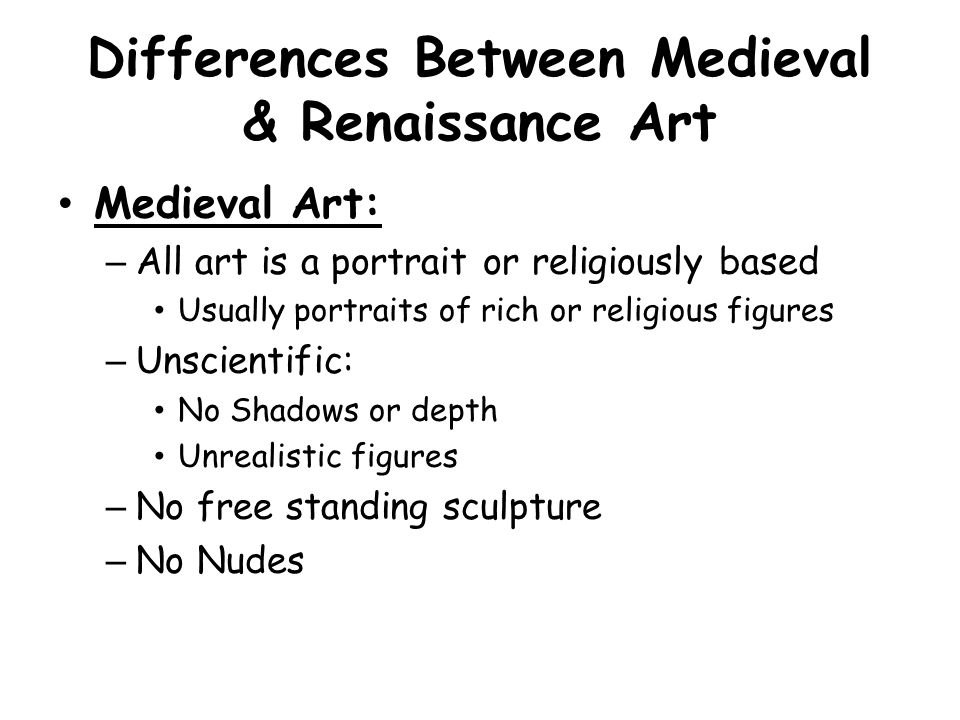 Differences Between Medieval & Renaissance Art Medieval Art: –All art is a portrait or religiously based Usually portraits of rich or religious figure