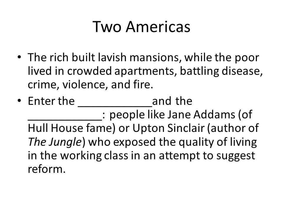 Two Americas The rich built lavish mansions, while the poor lived in crowded apartments, battling disease, crime, violence, and fire.