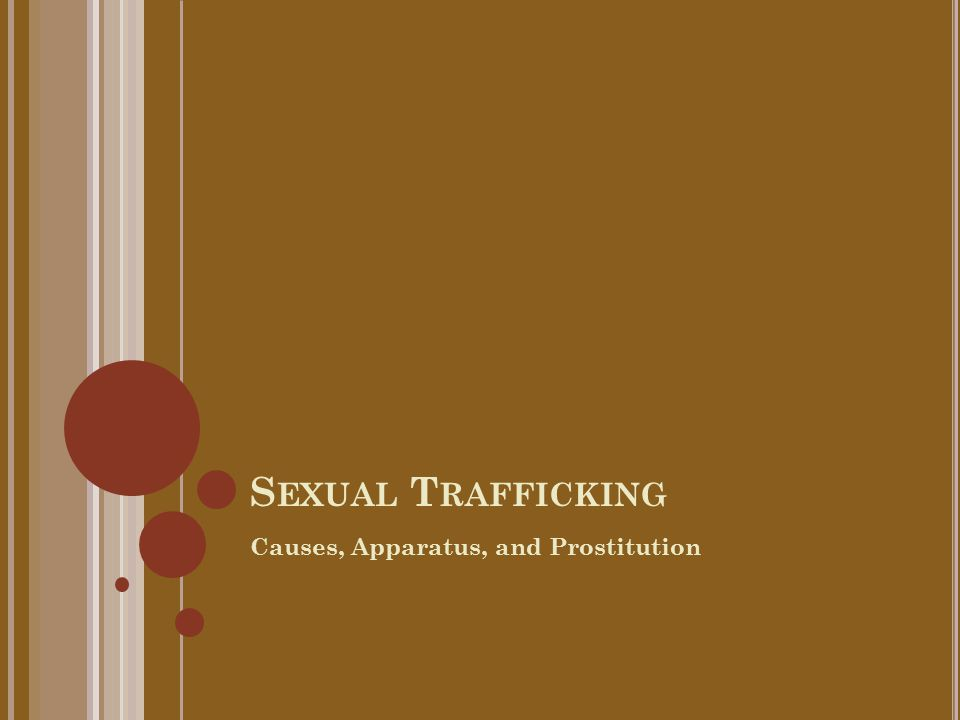 S EXUAL T RAFFICKING Causes, Apparatus, and Prostitution