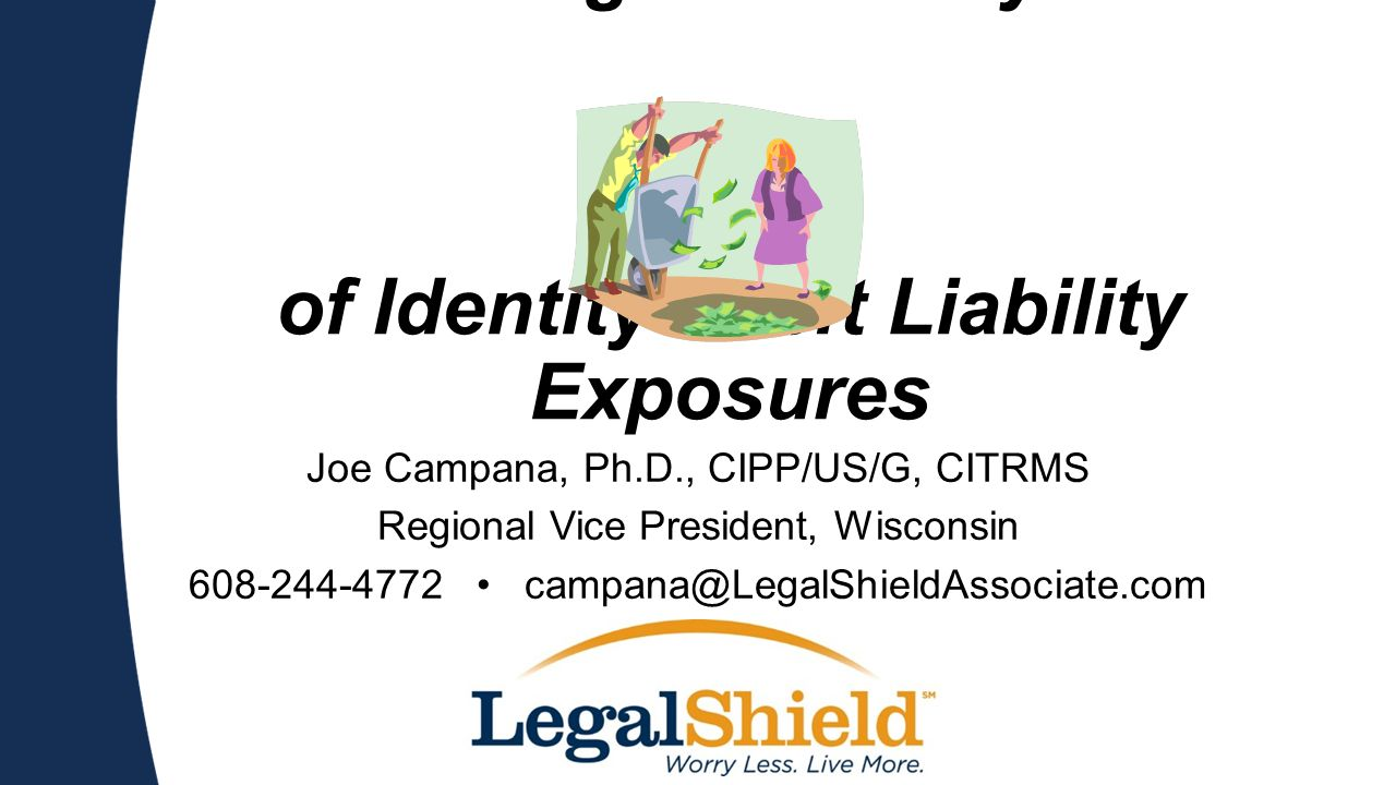 Avoiding the Money Pit of Identity Theft Liability Exposures Joe Campana, Ph.D., CIPP/US/G, CITRMS Regional Vice President, Wisconsin 608-244-4772 cam