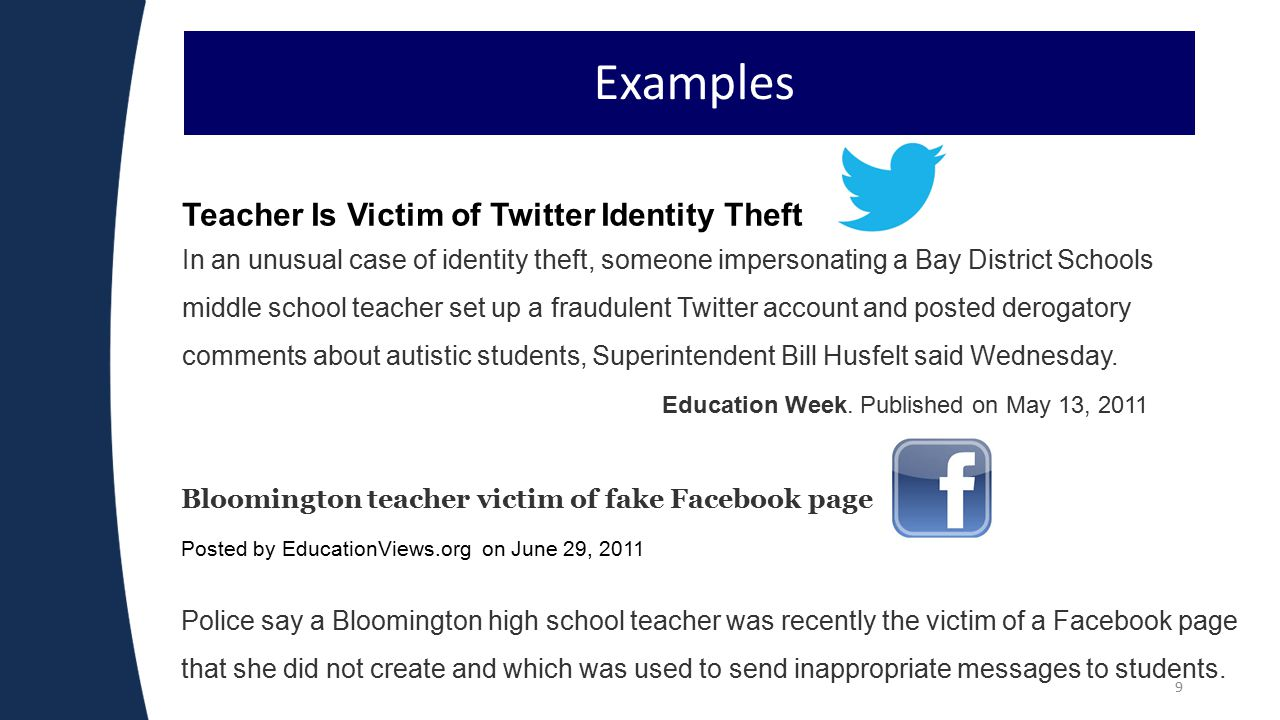9 Examples Teacher Is Victim of Twitter Identity Theft In an unusual case of identity theft, someone impersonating a Bay District Schools middle school teacher set up a fraudulent Twitter account and posted derogatory comments about autistic students, Superintendent Bill Husfelt said Wednesday.
