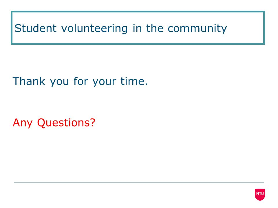 Thank you for your time. Any Questions? Student volunteering in the community