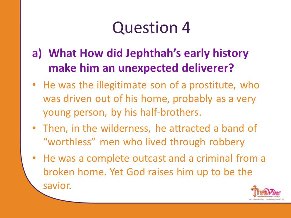 Question 4 a)What How did Jephthah's early history make him an unexpected deliverer.