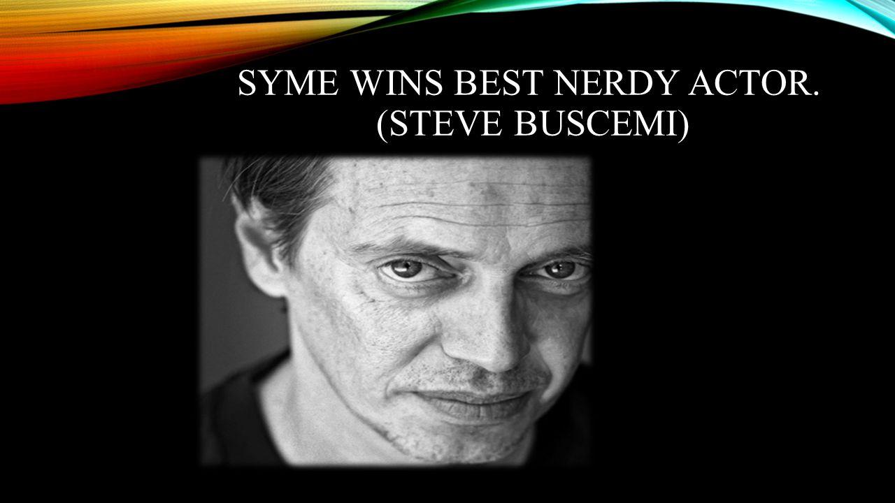 SYME WINS BEST NERDY ACTOR. (STEVE BUSCEMI)