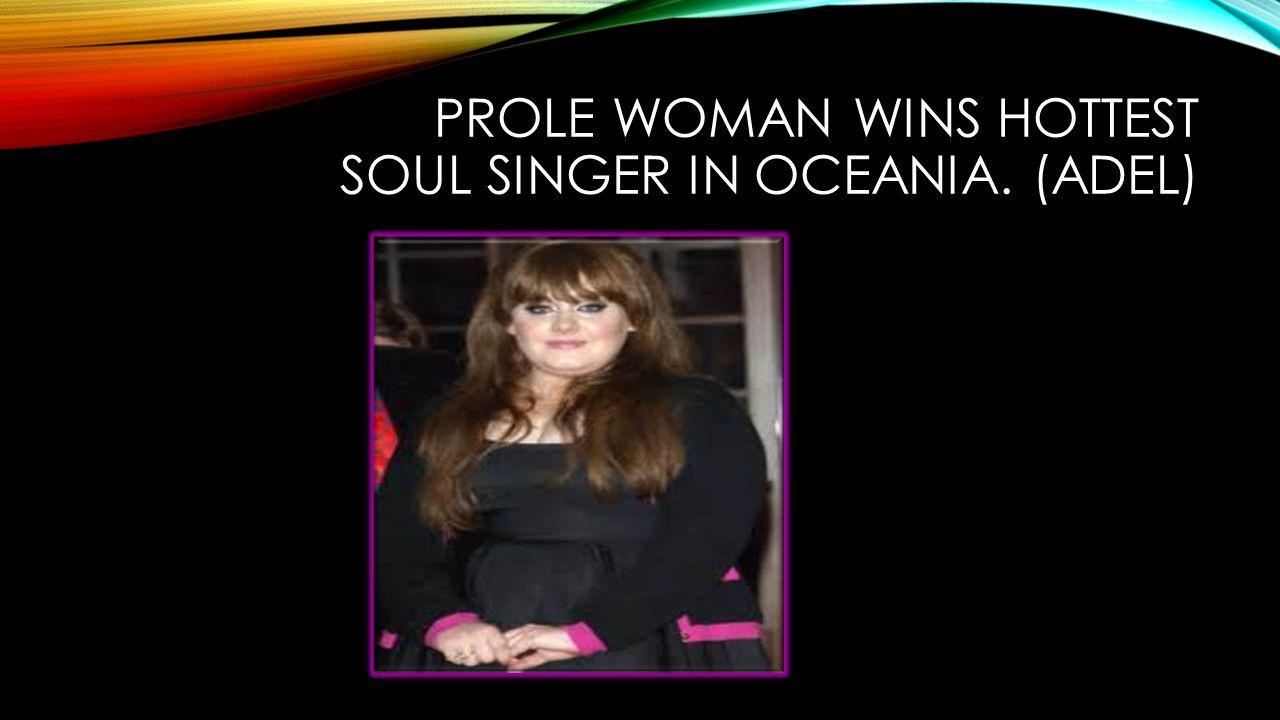 PROLE WOMAN WINS HOTTEST SOUL SINGER IN OCEANIA. (ADEL)