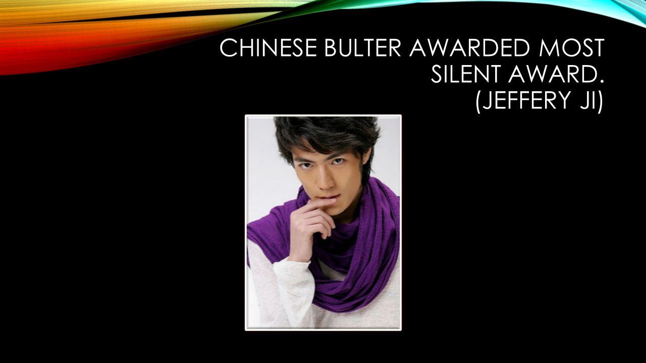 CHINESE BULTER AWARDED MOST SILENT AWARD. (JEFFERY JI)