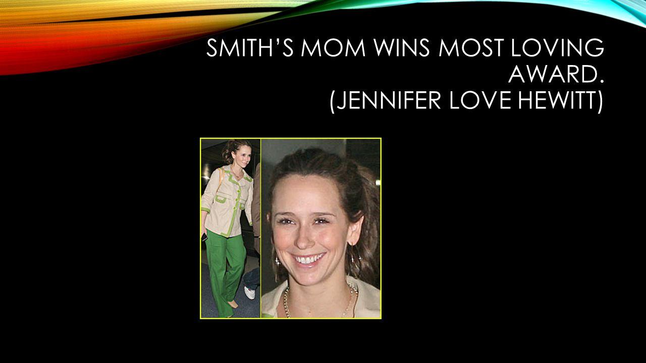 SMITH'S MOM WINS MOST LOVING AWARD. (JENNIFER LOVE HEWITT)