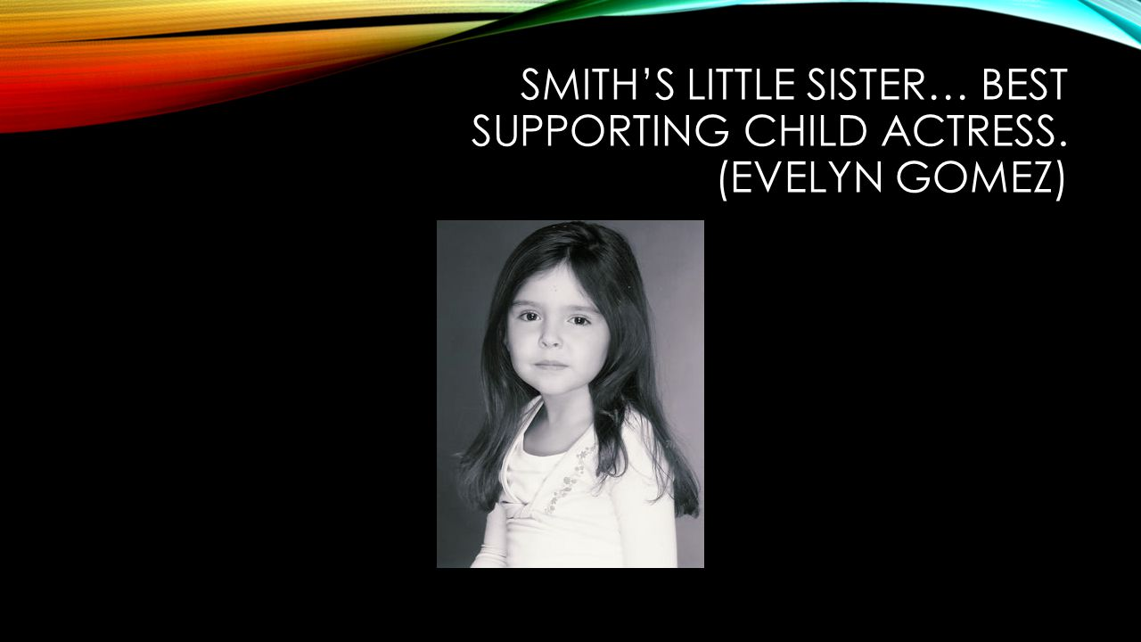 SMITH'S LITTLE SISTER… BEST SUPPORTING CHILD ACTRESS. (EVELYN GOMEZ)