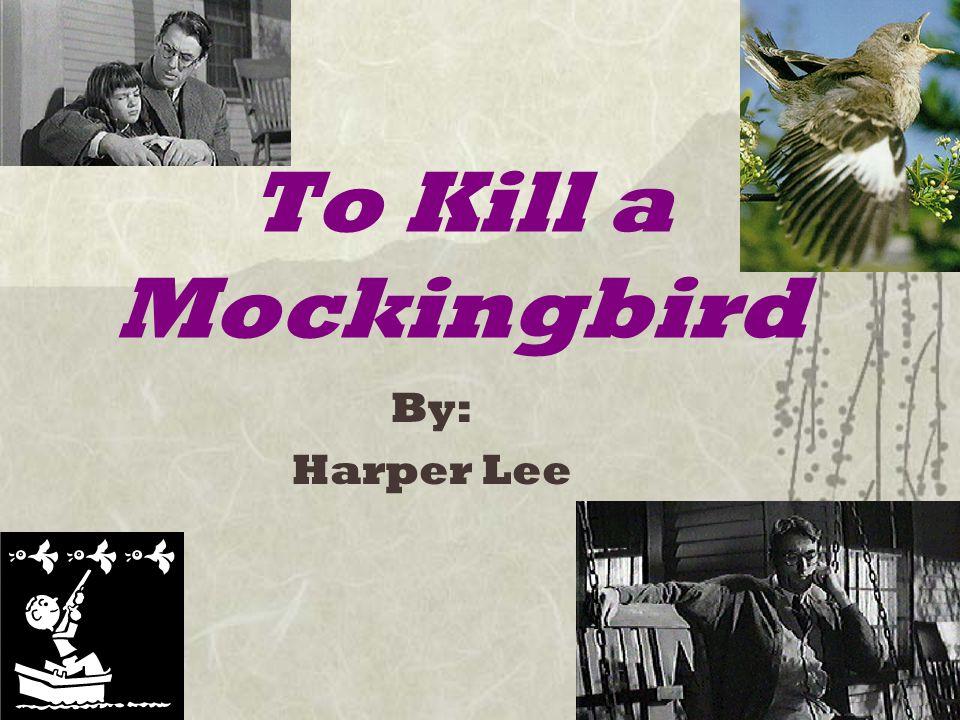 To Kill a Mockingbird By: Harper Lee