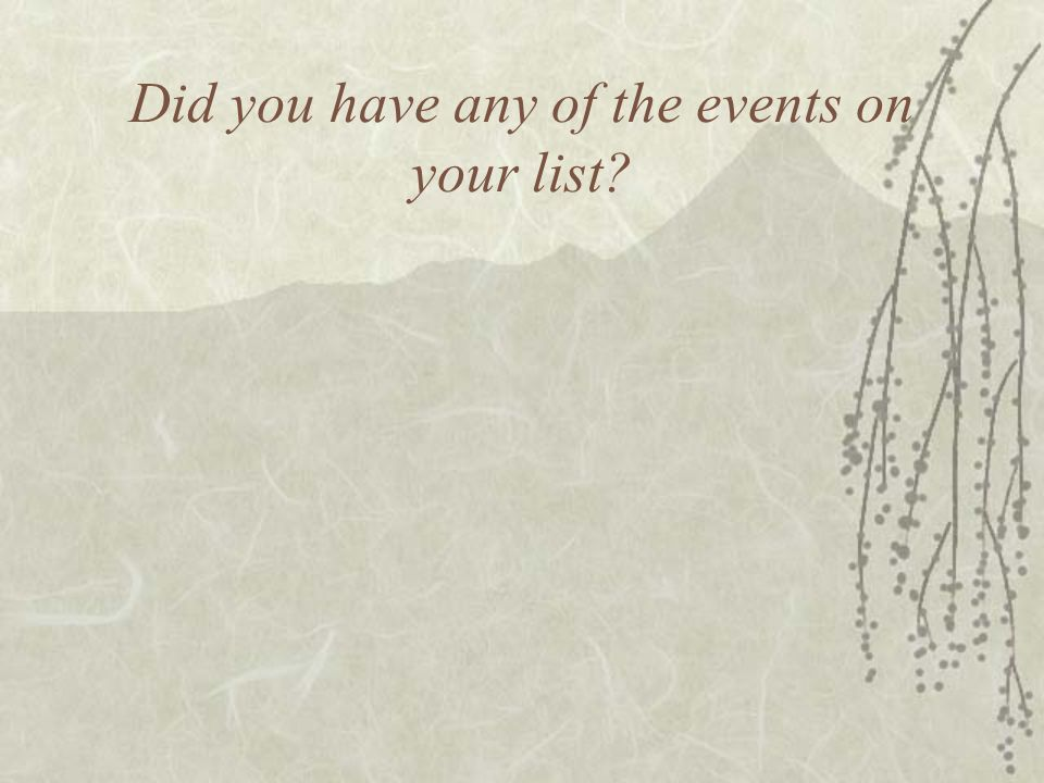 Did you have any of the events on your list?