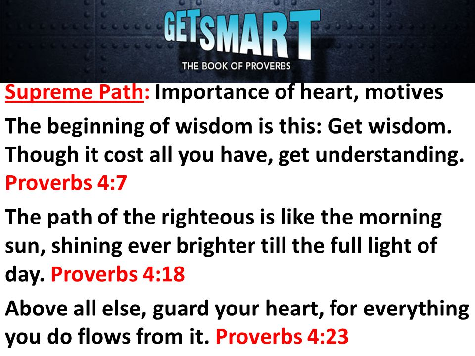 Supreme Path: Importance of heart, motives The beginning of wisdom is this: Get wisdom.