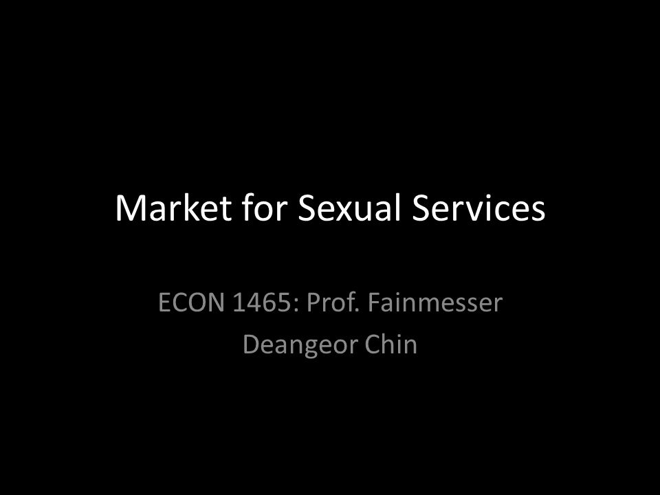 Market for Sexual Services ECON 1465: Prof. Fainmesser Deangeor Chin