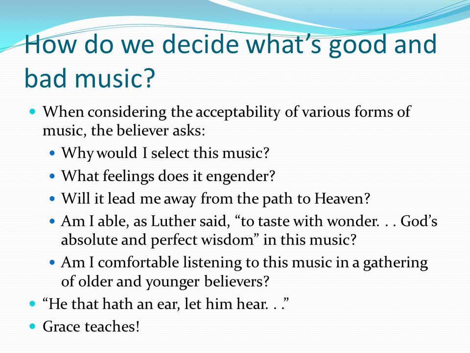 How do we decide what's good and bad music.