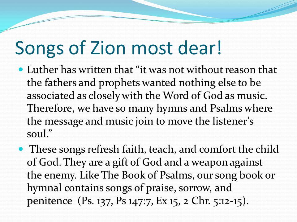 Songs of Zion most dear.