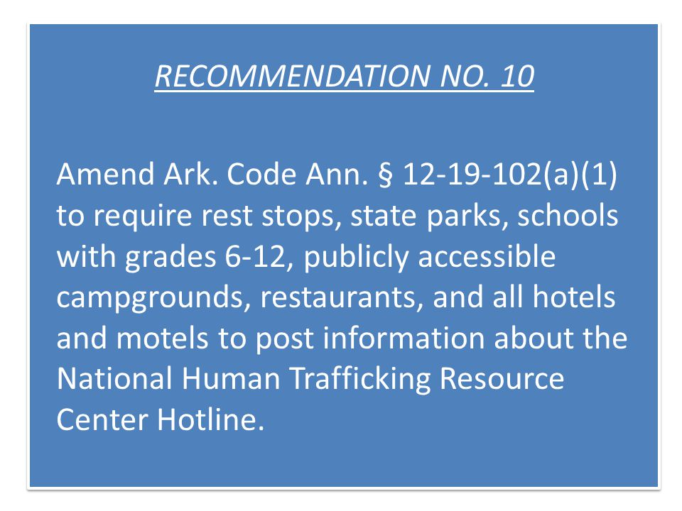 RECOMMENDATION NO. 10 Amend Ark. Code Ann.