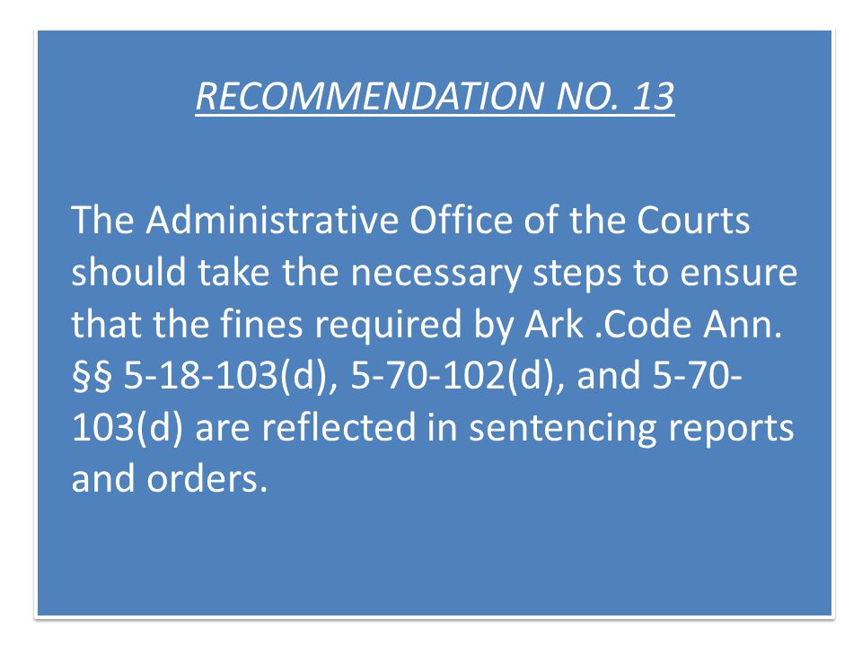 RECOMMENDATION NO. 13 The Administrative Office of the Courts should take the necessary steps to ensure that the fines required by Ark.Code Ann. §§ 5-