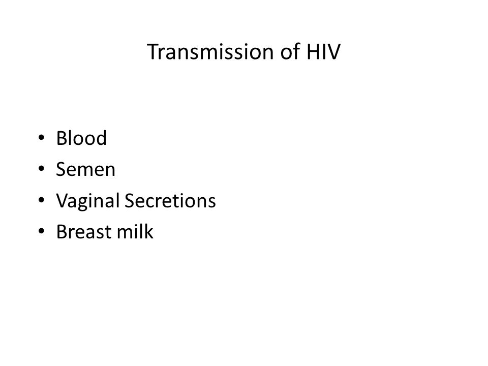 Transmission of HIV Blood Semen Vaginal Secretions Breast milk
