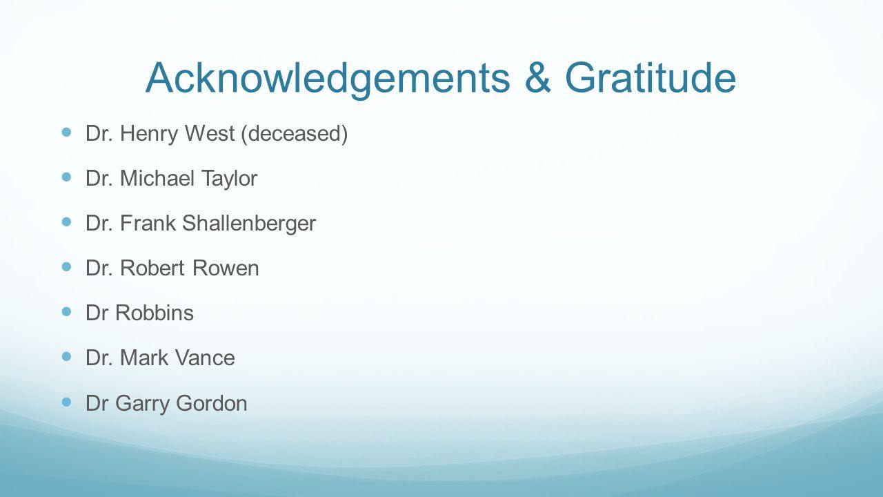 Acknowledgements & Gratitude Dr. Henry West (deceased) Dr. Michael Taylor Dr. Frank Shallenberger Dr. Robert Rowen Dr Robbins Dr. Mark Vance Dr Garry