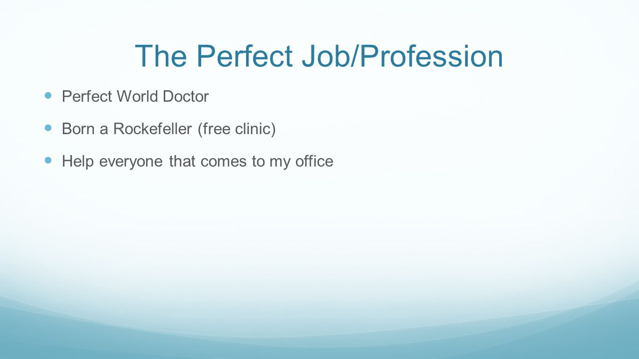 The Perfect Job/Profession Perfect World Doctor Born a Rockefeller (free clinic) Help everyone that comes to my office