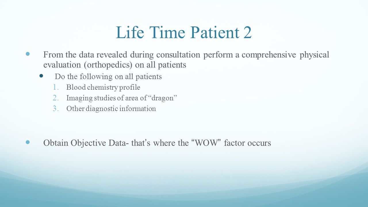 Life Time Patient 2 From the data revealed during consultation perform a comprehensive physical evaluation (orthopedics) on all patients Do the following on all patients 1.