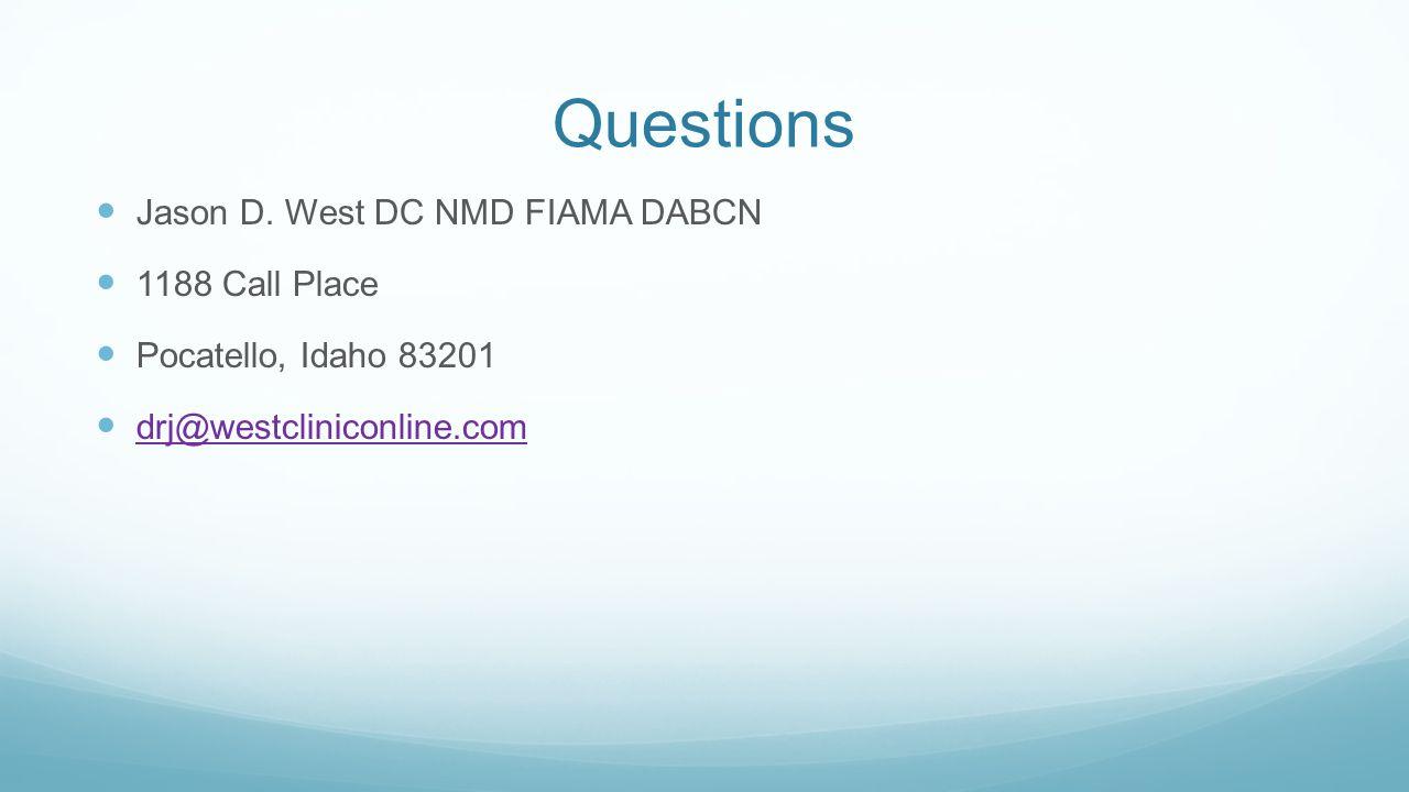 Questions Jason D. West DC NMD FIAMA DABCN 1188 Call Place Pocatello, Idaho 83201 drj@westcliniconline.com