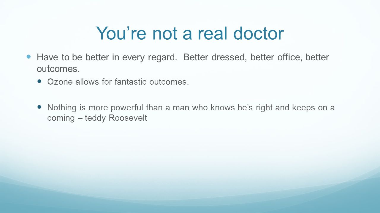 You're not a real doctor Have to be better in every regard.