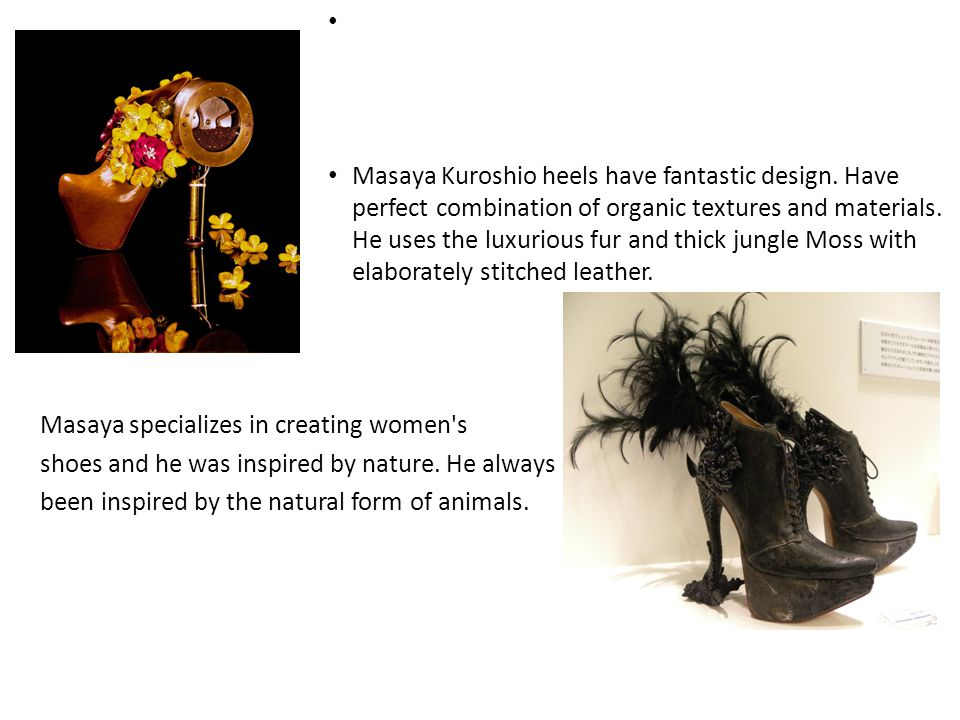 Masaya Kuroshio heels have fantastic design. Have perfect combination of organic textures and materials. He uses the luxurious fur and thick jungle Mo