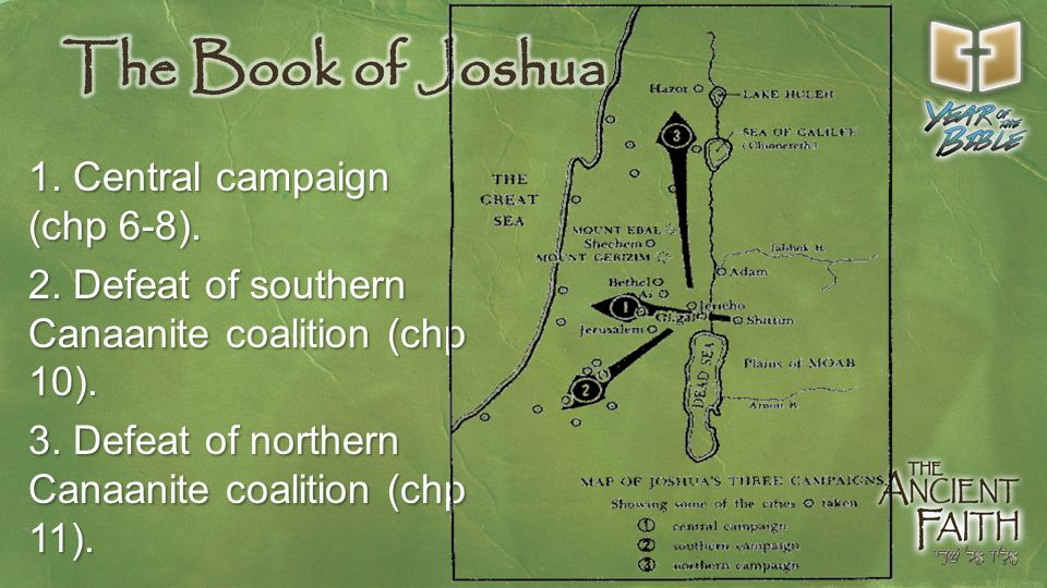 1. Central campaign (chp 6-8). 2. Defeat of southern Canaanite coalition (chp 10).