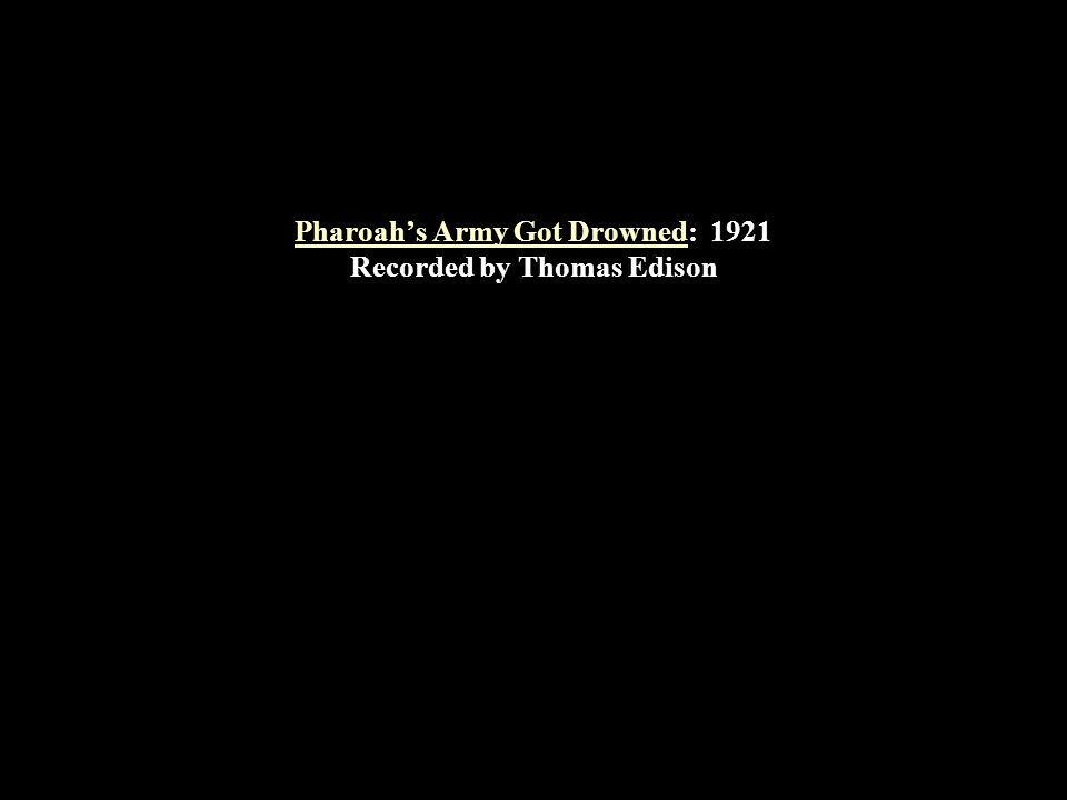 Pharoah's Army Got DrownedPharoah's Army Got Drowned: 1921 Recorded by Thomas Edison