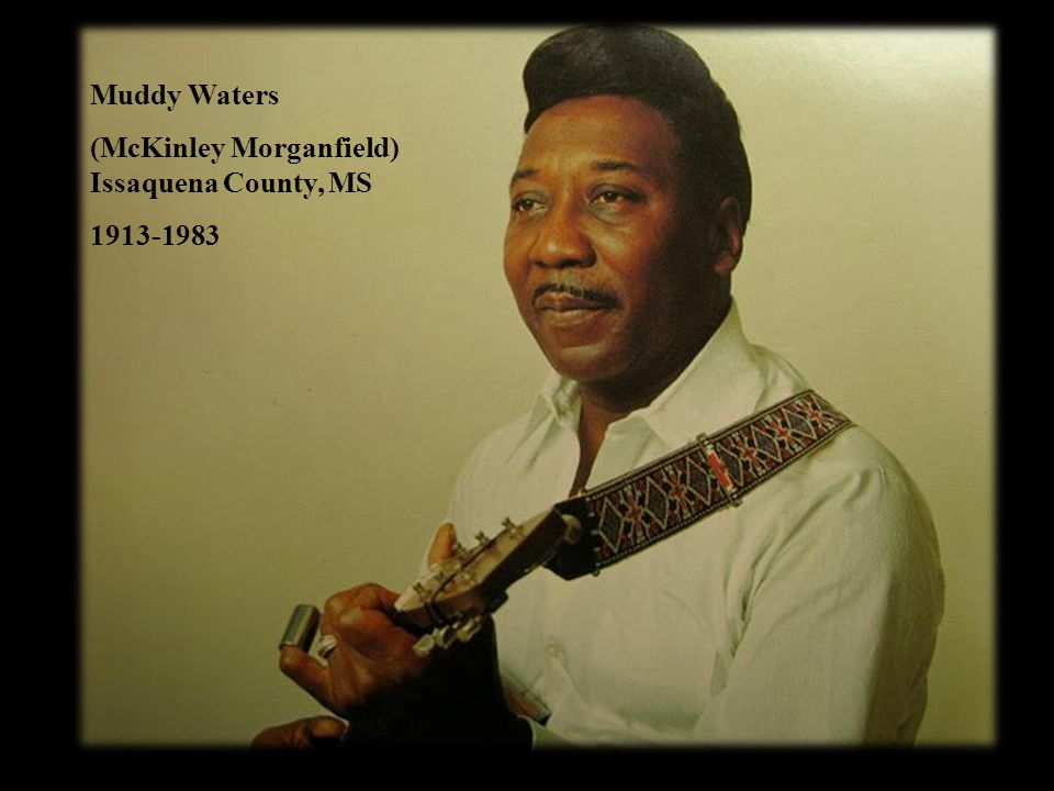 Muddy Waters (McKinley Morganfield) Issaquena County, MS 1913-1983