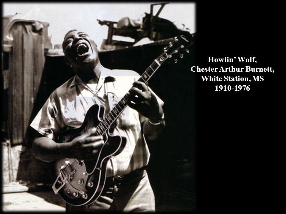 Howlin' Wolf, Chester Arthur Burnett, White Station, MS 1910-1976
