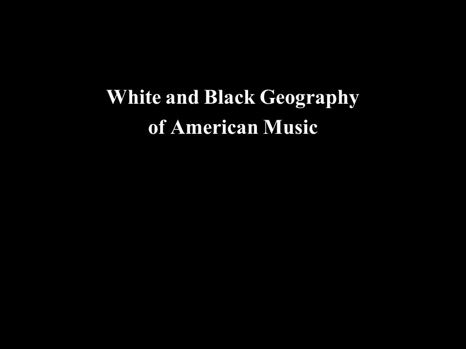 White and Black Geography of American Music