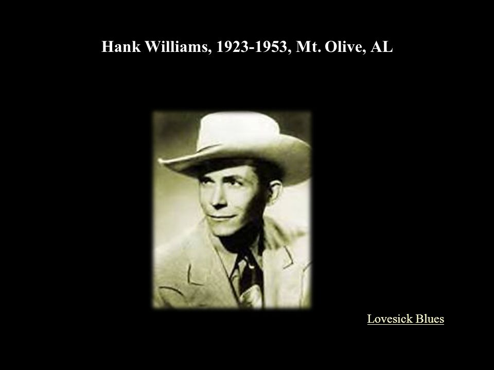 Hank Williams, 1923-1953, Mt. Olive, AL Lovesick Blues