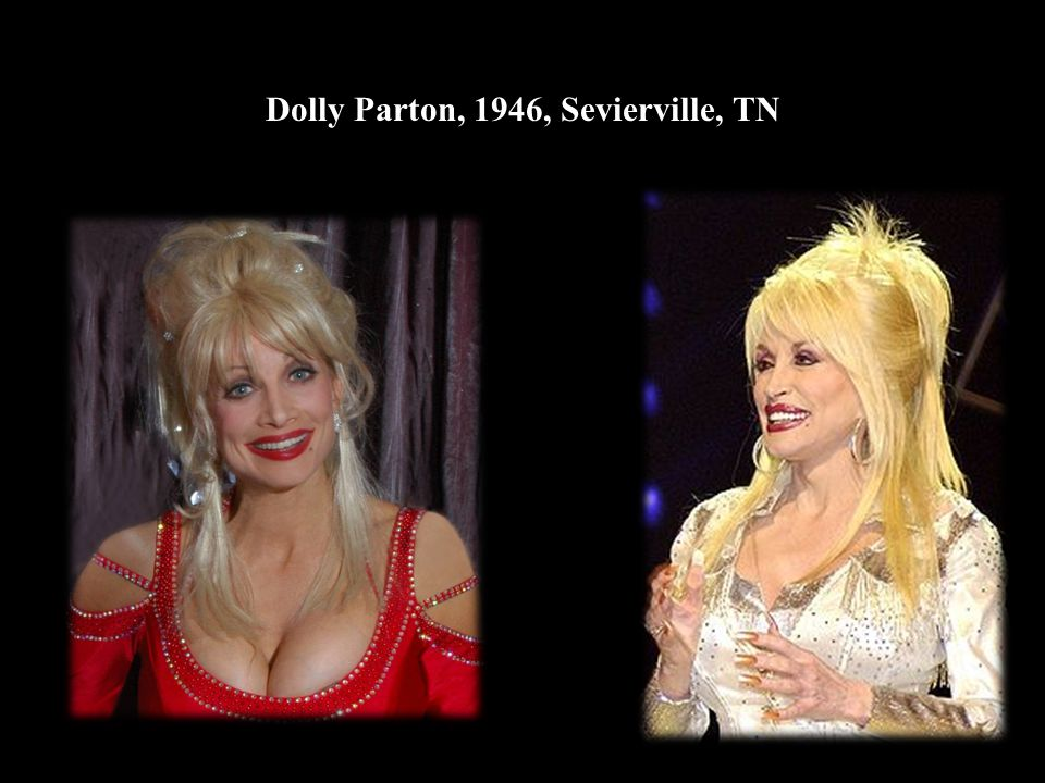 Dolly Parton, 1946, Sevierville, TN