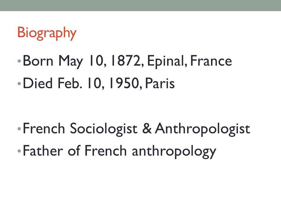 Biography Nephew of Emile Durkheim Assisted Durkheim --notably Suicide Succeeded Durkheim as editor The Sociological Year