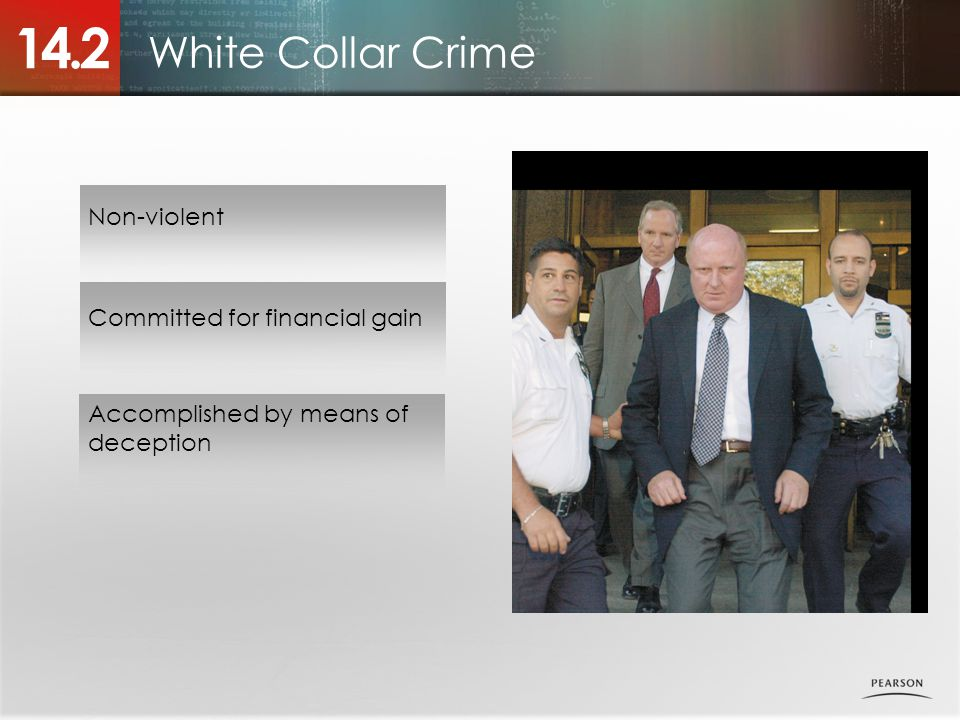 White Collar Crime 14.2 Non-violent Committed for financial gain Accomplished by means of deception