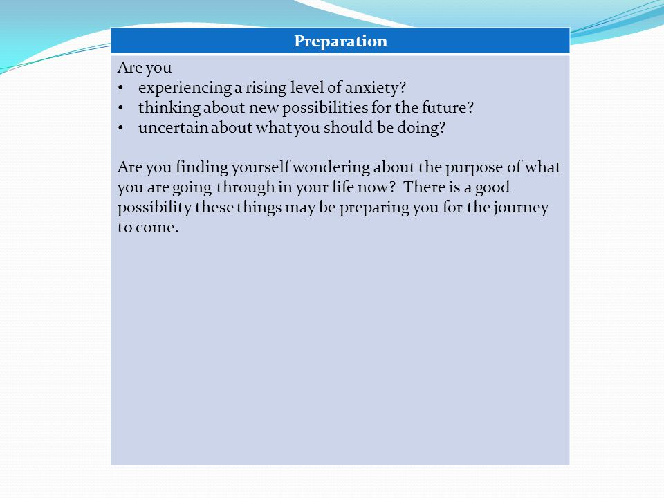 Preparation Are you experiencing a rising level of anxiety.