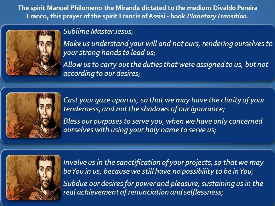 The spirit Manoel Philomeno the Miranda dictated to the medium Divaldo Pereira Franco, this prayer of the spirit Francis of Assisi - book Planetary Transition.