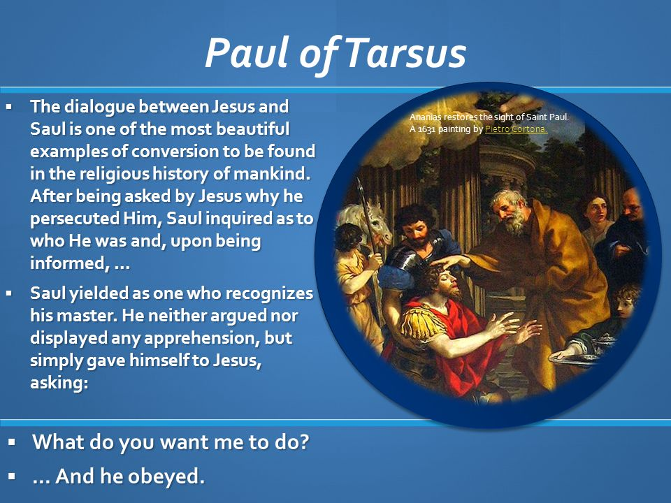  The dialogue between Jesus and Saul is one of the most beautiful examples of conversion to be found in the religious history of mankind.