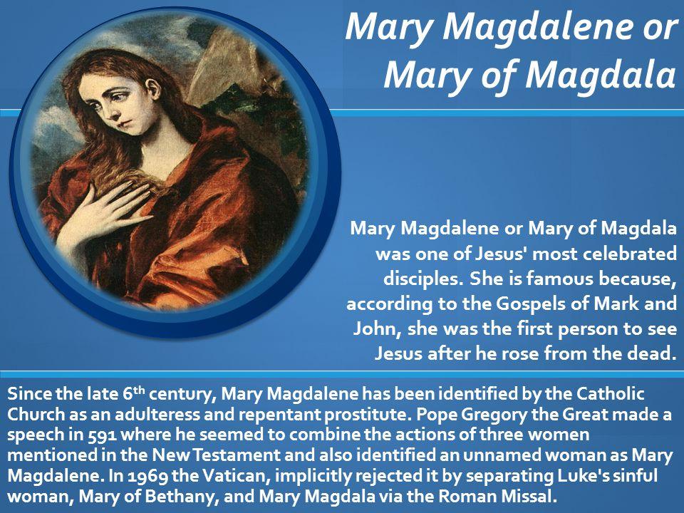 Mary Magdalene or Mary of Magdala Mary Magdalene or Mary of Magdala was one of Jesus most celebrated disciples.