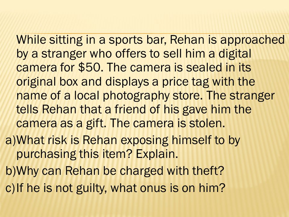 While sitting in a sports bar, Rehan is approached by a stranger who offers to sell him a digital camera for $50.