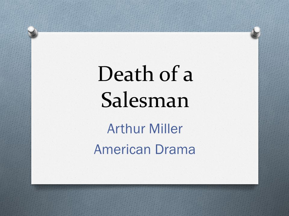 American Dream O Willy's quest to realize what he views as the American Dream –the self-made man who rises out of poverty and becomes rich and famous- is a dominant theme in Death of a Salesman.