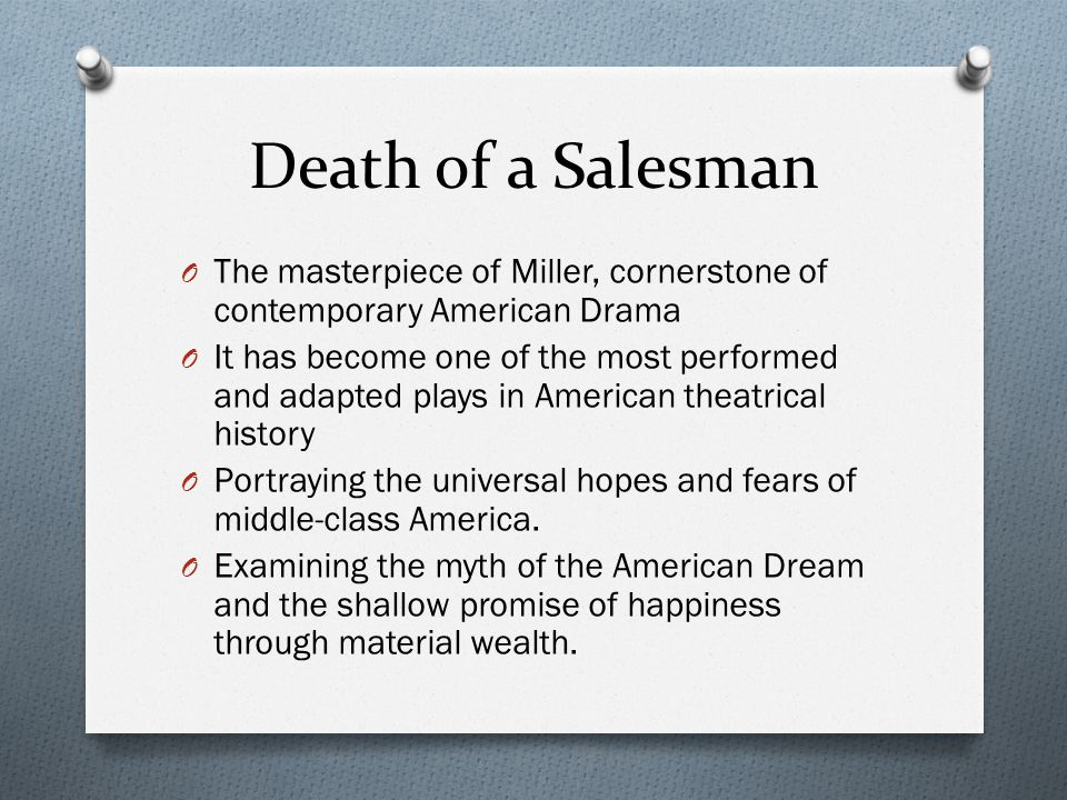 Death of a Salesman O People can relate this to their own compromised ideals and missed opportunities.