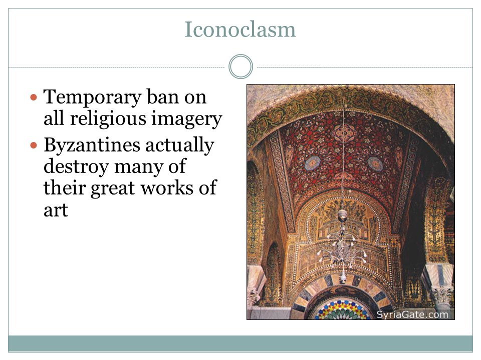 Iconoclasm Temporary ban on all religious imagery Byzantines actually destroy many of their great works of art