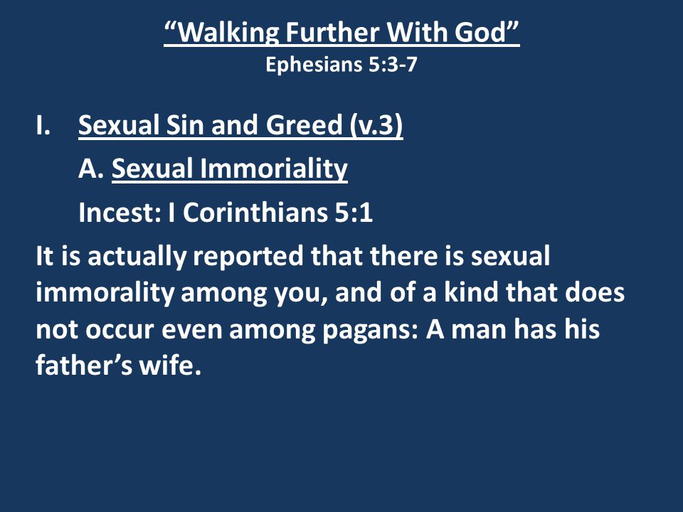 Walking Further With God Ephesians 5:3-7 I.Sexual Sin and Greed (v.3) A.