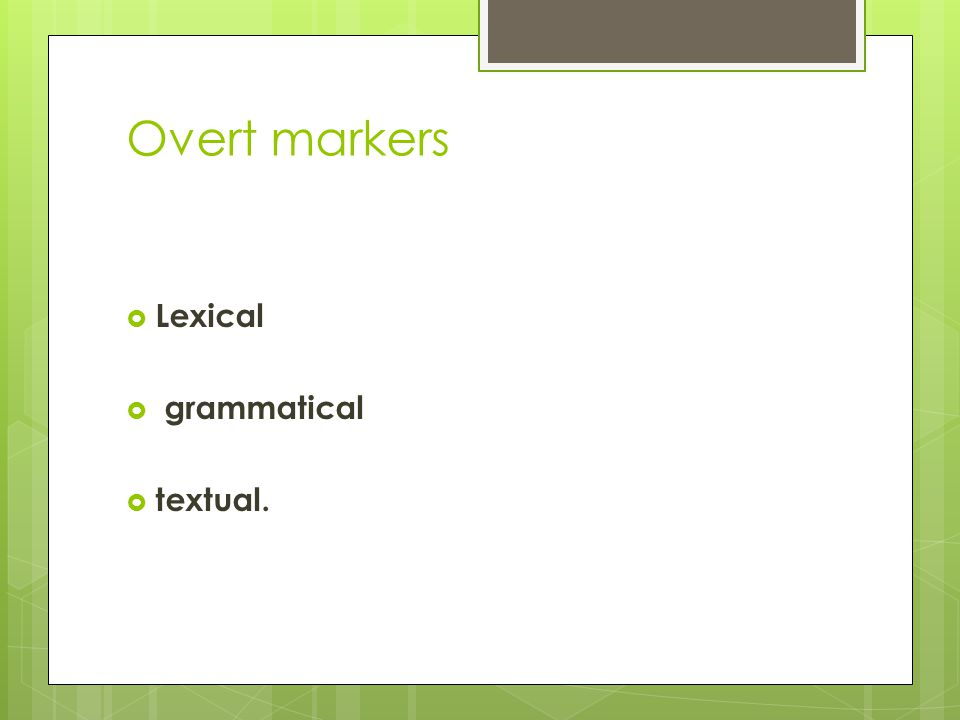 Overt markers  Lexical  grammatical  textual.